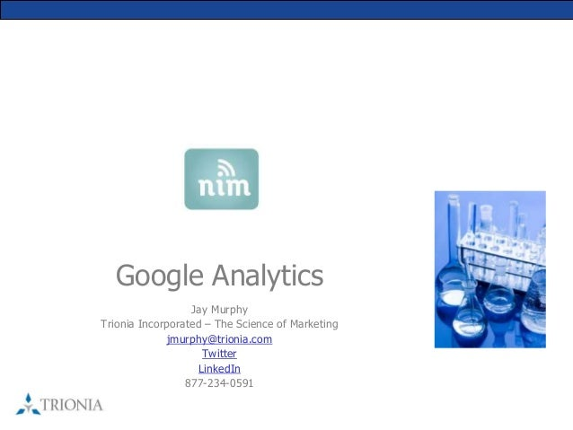 Google Analytics                  Jay MurphyTrionia Incorporated – The Science of Marketing             jmurphy@trionia.co...