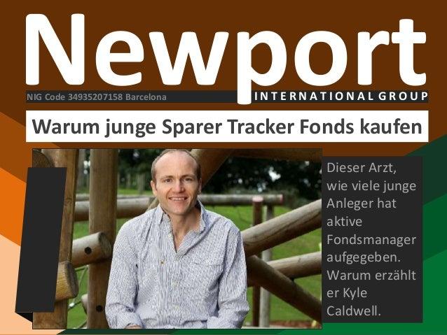 NewportI N T E R N A T I O N A L G R O U P Warum junge Sparer Tracker Fonds kaufen Dieser Arzt, wie viele junge Anleger ha...