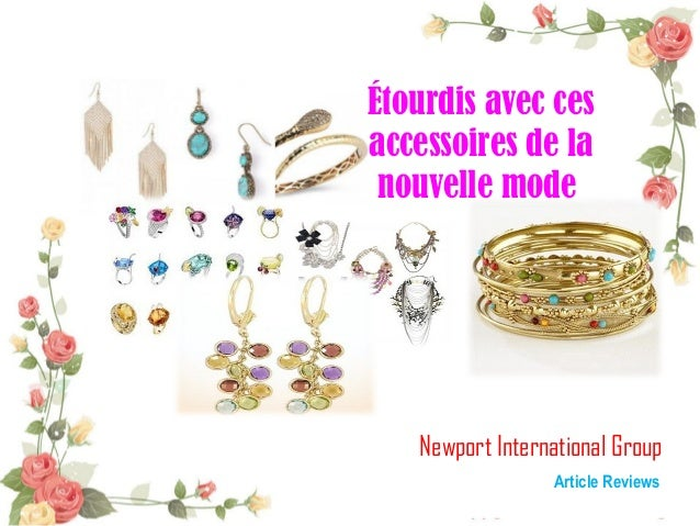 Newport International GroupArticle ReviewsÉtourdis avec cesaccessoires de lanouvelle mode