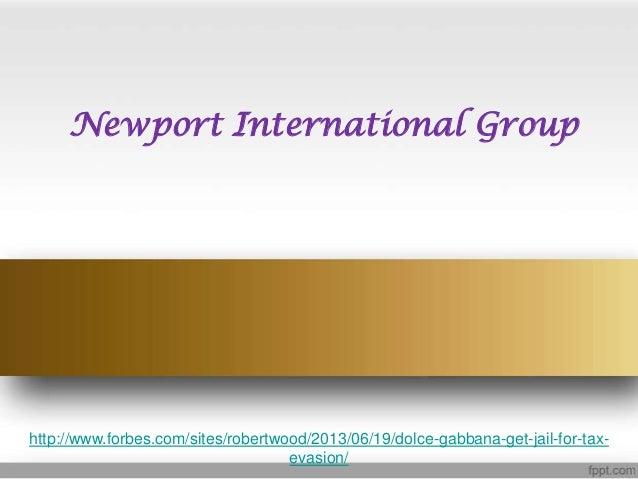 Newport International Grouphttp://www.forbes.com/sites/robertwood/2013/06/19/dolce-gabbana-get-jail-for-tax-evasion/