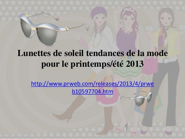 Lunettes de soleil tendances de la mode     pour le printemps/été 2013   http://www.prweb.com/releases/2013/4/prwe        ...