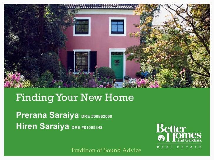 Finding Your New Home Prerana Saraiya  DRE #00862060 Hiren Saraiya  DRE #01095342 Tradition of Sound Advice
