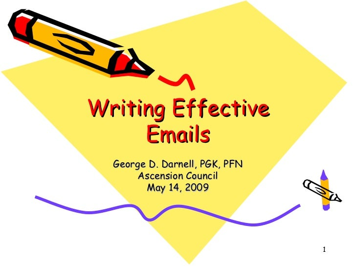 Writing Effective     Emails  George D. Darnell, PGK, PFN      Ascension Council        May 14, 2009                      ...