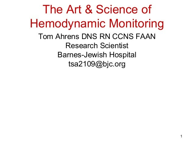 The Art & Science ofHemodynamic Monitoring Tom Ahrens DNS RN CCNS FAAN       Research Scientist     Barnes-Jewish Hospital...