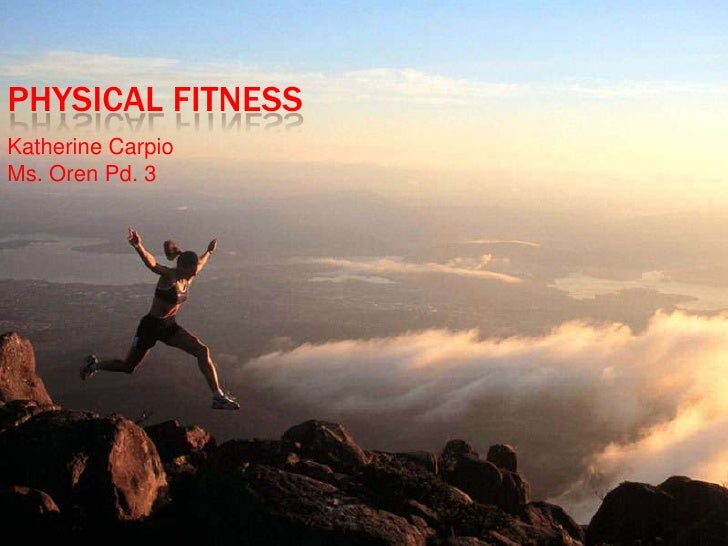 Physical Fitness<br />Katherine Carpio<br />Ms. Oren Pd. 3<br />