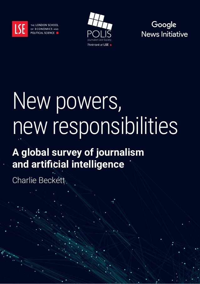New powers, new responsibilities A global survey of journalism and artificial intelligence Charlie Beckett