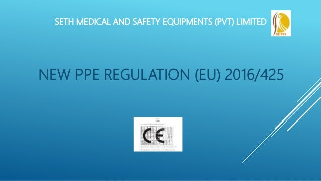 NEW PPE REGULATION (EU) 2016/425 SETH MEDICAL AND SAFETY EQUIPMENTS (PVT) LIMITED