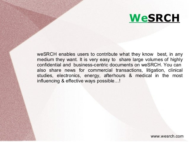 WeSRCH weSRCH enables users to contribute what they know best, in any medium they want. It is very easy to share large vol...