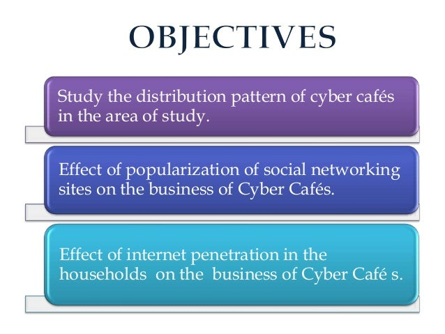 objectives of an internet cafe business Related: how do i start in-store gaming and internet cafe business  javanet's  objectives for the first three years of operation include.