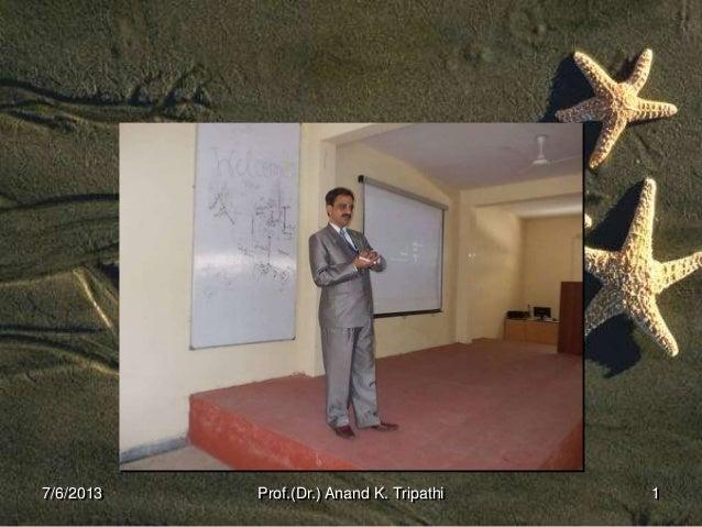 7/6/2013 1Prof.(Dr.) Anand K. Tripathi