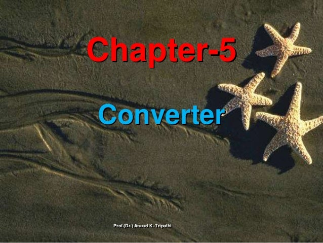 Chapter-5 Converter Prof.(Dr.) Anand K. Tripathi