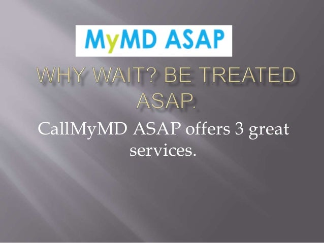 CallMyMD ASAP offers 3 great services.