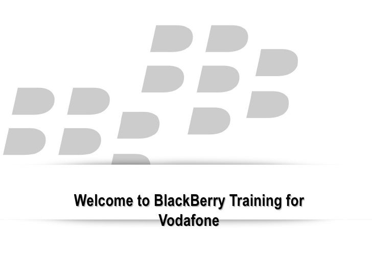 Welcome to BlackBerry Training for Vodafone