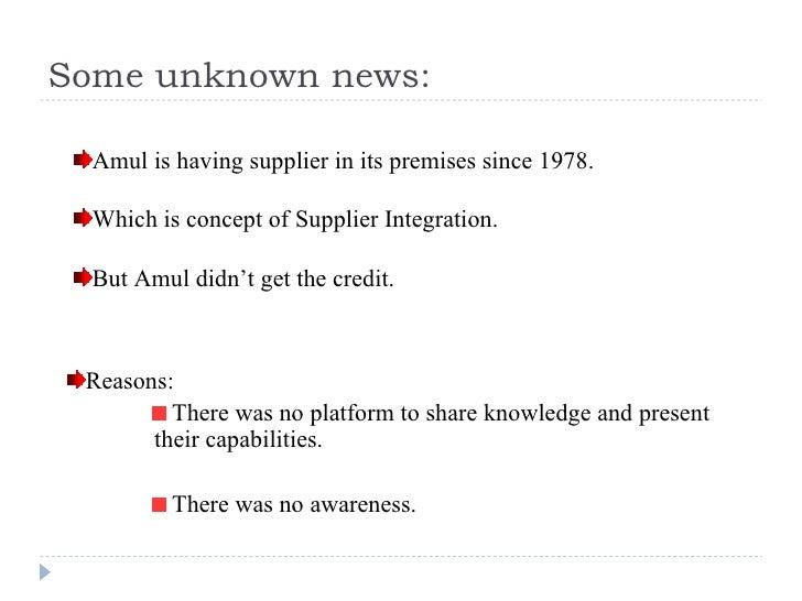 Some unknown news: <ul><li>Amul is having supplier in its premises since 1978. </li></ul><ul><li>Which is concept of Suppl...