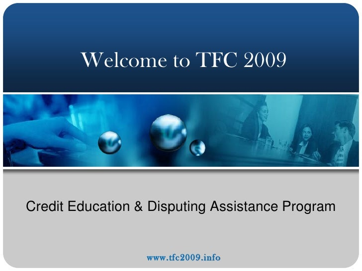 Welcome to TFC 2009     Credit Education & Disputing Assistance Program                     www.tfc2009.info