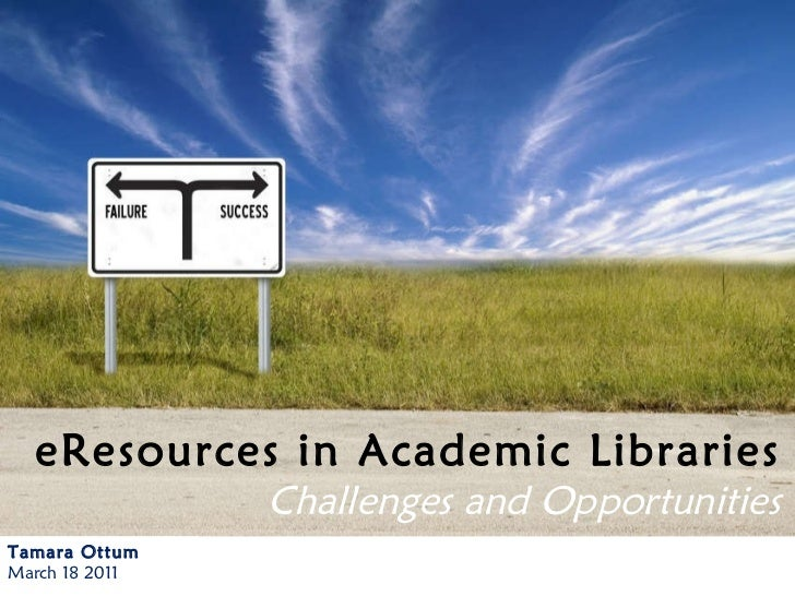 Tamara Ottum March 18 2011 eResources in Academic Libraries Challenges and Opportunities