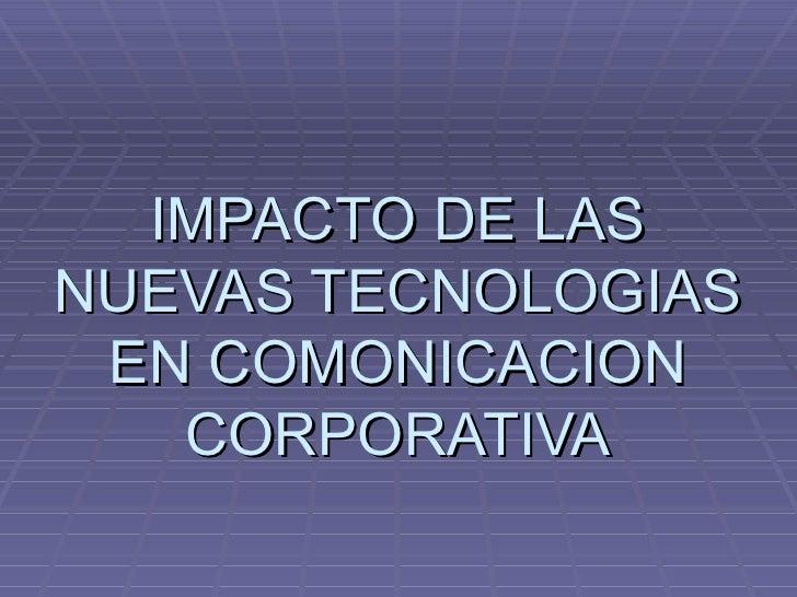 IMPACTO DE LAS NUEVAS TECNOLOGIAS EN COMONICACION CORPORATIVA