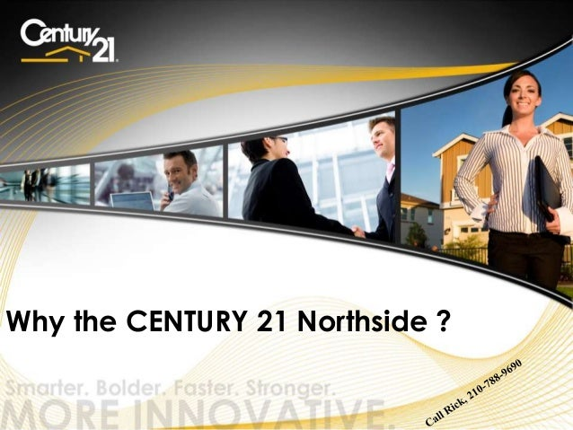 Why the CENTURY 21 Northside ?  © 2011 Century 21 Real Estate LLC. All rights reserved.
