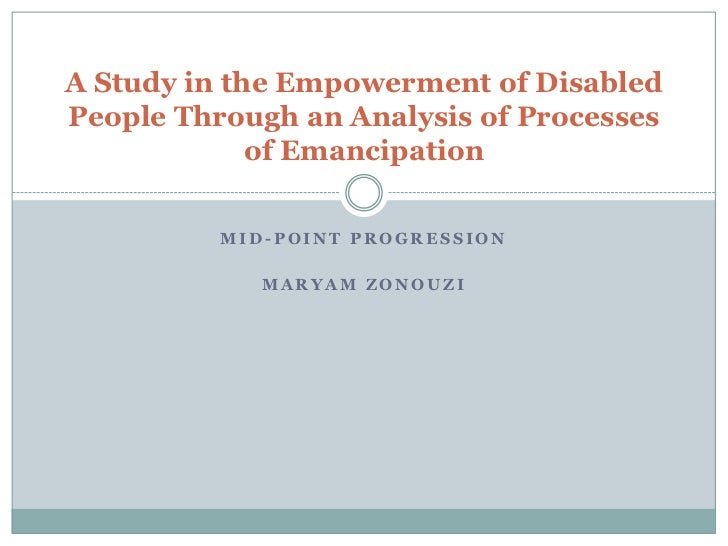 A Study in the Empowerment of DisabledPeople Through an Analysis of Processes             of Emancipation          MID-POI...