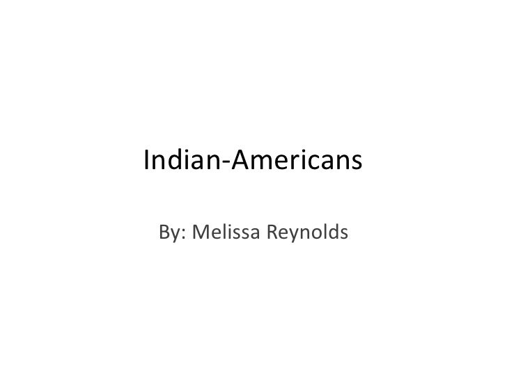 Indian-Americans By: Melissa Reynolds