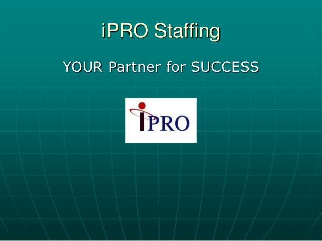 iPRO StaffingYOUR Partner for SUCCESS