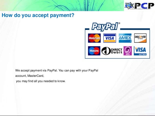 How do you accept payment? We accept payment via PayPal. You can pay with your PayPal account, MasterCard, you may find al...