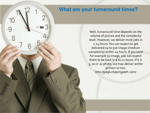 Well, turnaround time depends on the volume of picture and the complexity level. However, we deliver most jobs in 1-24 hou...