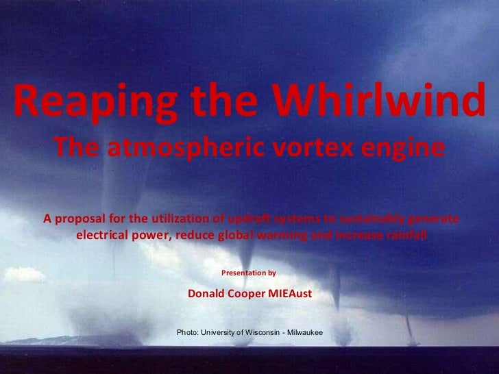 Reaping the Whirlwind The atmospheric vortex engine A proposal for the utilization of updraft systems to sustainably gener...