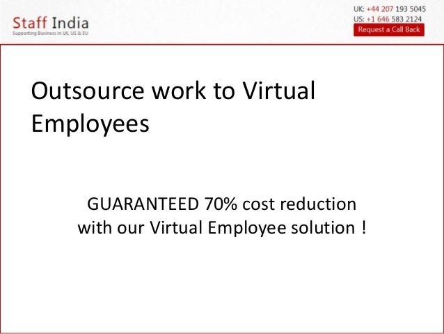 Outsource work to Virtual  Employees  GUARANTEED 70% cost reduction  with our Virtual Employee solution !