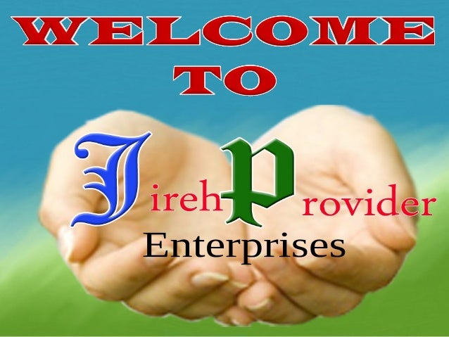 ABOUT THE COMPANY JIREH PROVIDER enterprises is a 100% Filipino owned sole proprietorship registered with legal documents....