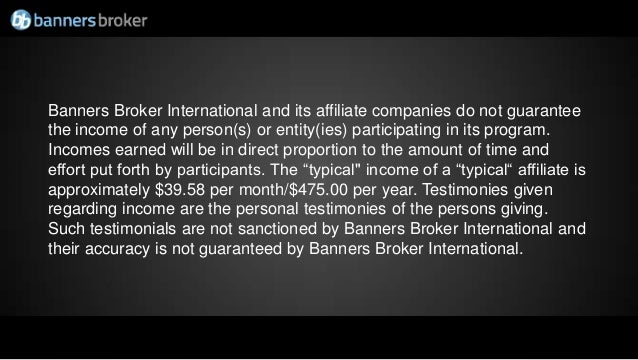 Banners Broker International and its affiliate companies do not guaranteethe income of any person(s) or entity(ies) partic...