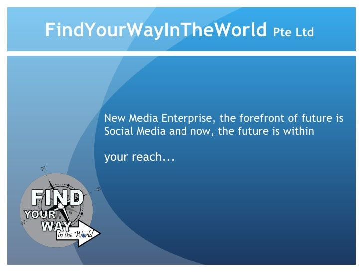 FindYourWayInTheWorld                 Pte Ltd     New Media Enterprise, the forefront of future is     Social Media and no...