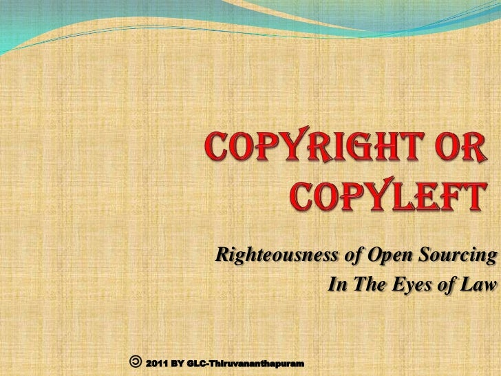 COPYRIGHT OR COPYLEFT<br />Righteousness of Open Sourcing <br />In The Eyes of Law<br />2011 BY GLC-Thiruvananthapuram<br />