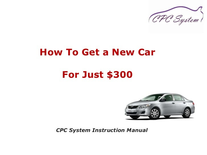 How To Get a New Car   For Just $300 CPC System Instruction Manual