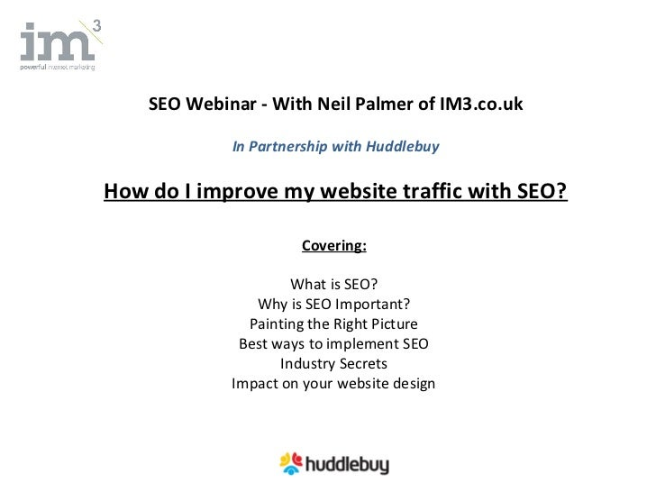 SEO Webinar - With Neil Palmer of IM3.co.uk             In Partnership with HuddlebuyHow do I improve my website traffic w...