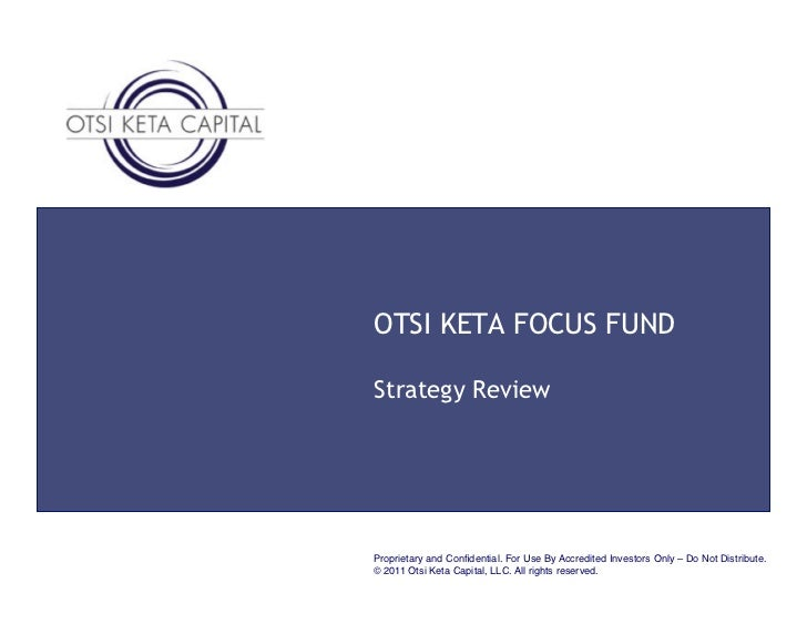 OTSI KETA FOCUS FUNDStrategy ReviewProprietary and Confidential. For Use By Accredited Investors Only – Do Not Distribute.!...