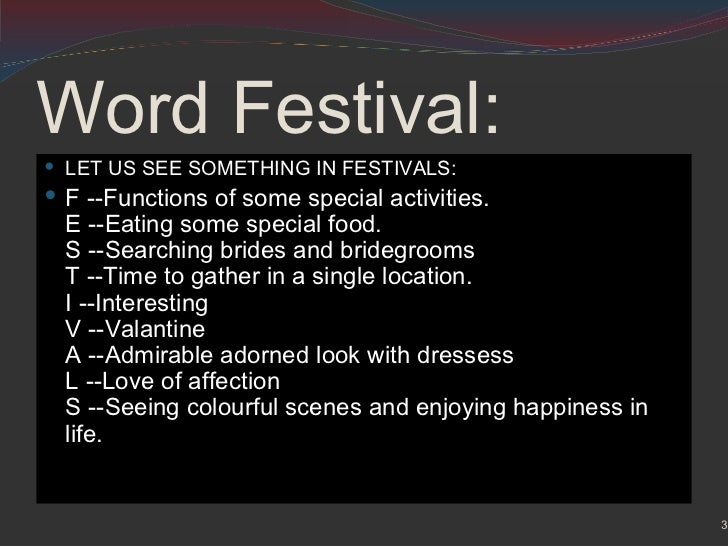 Word Festival: <ul><li>LET US SEE SOMETHING IN FESTIVALS: </li></ul><ul><li>F --Functions of some special activities. E --...