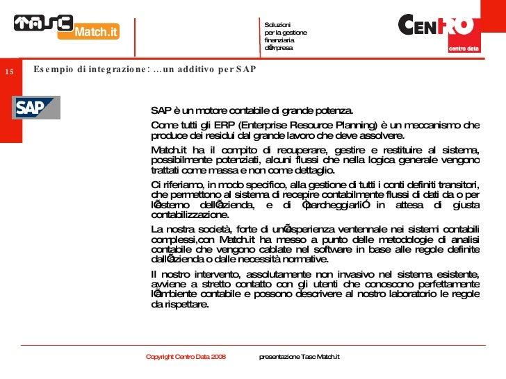 Esempio di integrazione: …un additivo per SAP <ul><li>SAP è un motore contabile di grande potenza.  </li></ul><ul><li>Come...