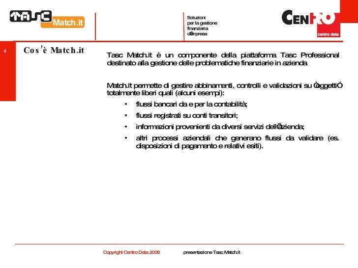 Cos'è Match.it <ul><li>Tasc Match.it è un componente della piattaforma Tasc Professional destinato alla gestione delle pro...