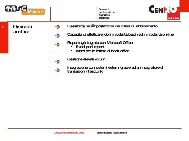 Elementi cardine <ul><li>Flessibilità nell'impostazione dei criteri di  abbinamento </li></ul><ul><li>Capacità di effettua...