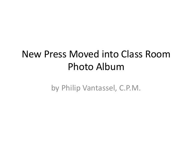 New Press Moved into Class Room         Photo Album      by Philip Vantassel, C.P.M.