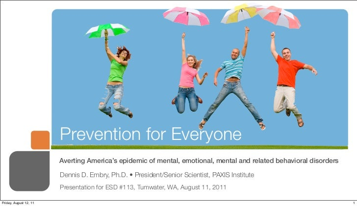 Prevention for Everyone                        Averting America's epidemic of mental, emotional, mental and related behavi...