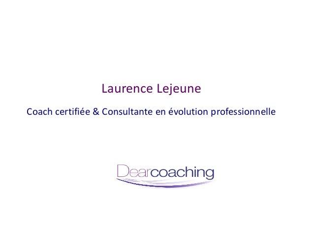 Laurence LejeuneCoach certifiée & Consultante en évolution professionnelle