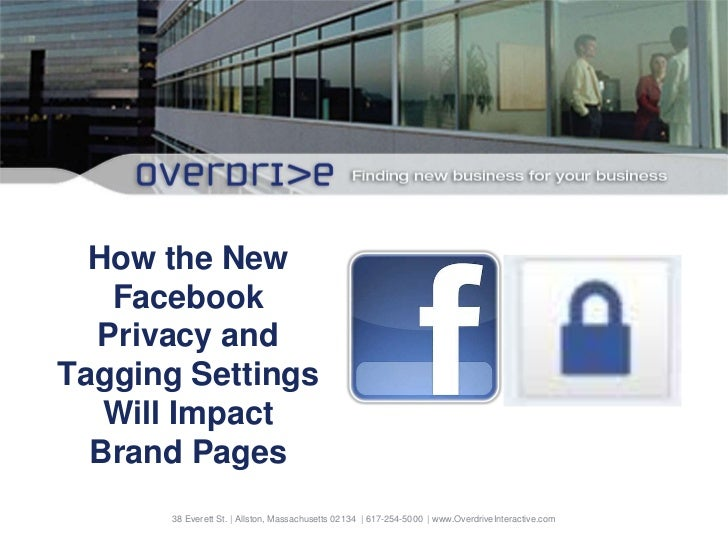 How the New Facebook Privacy and Tagging Settings Will Impact Brand Pages<br />38 Everett St. | Allston, Massachusetts 021...