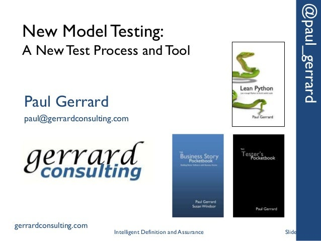 New Model Testing: A New Test Process and Tool @paul_gerrard Paul Gerrard paul@gerrardconsulting.com gerrardconsulting.com...