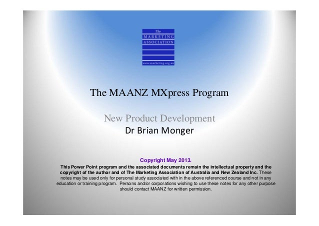 The MAANZ MXpress ProgramNew Product DevelopmentDrBrianMongerCopyright May 2013.This Power Point program and the associa...