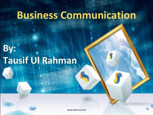 Business CommunicationBy:Tausif Ul Rahmanwww.skimsol.com