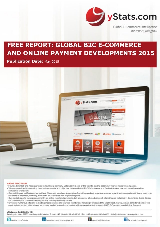 FREE REPORT: GLOBAL B2C E-COMMERCE AND ONLINE PAYMENT DEVELOPMENTS 2015 Publication Date: May 2015
