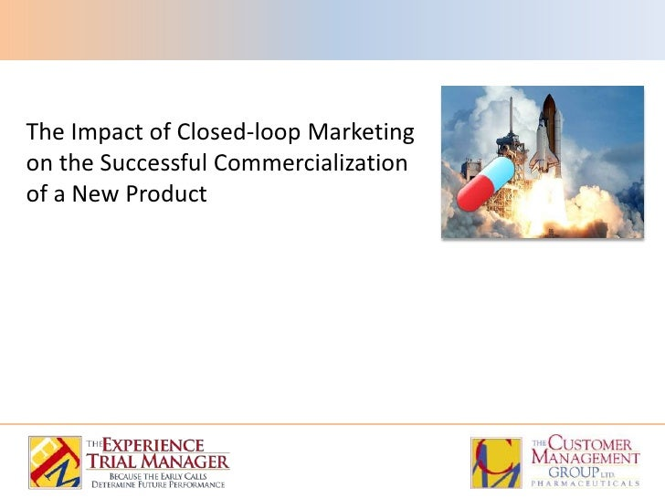 The Impact of Closed-loop Marketing on the Successful Commercialization of a New Product<br />