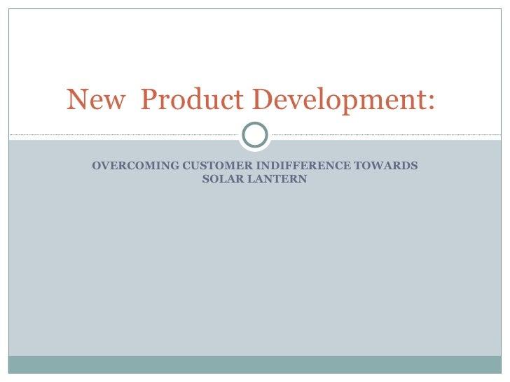 OVERCOMING CUSTOMER INDIFFERENCE TOWARDS SOLAR LANTERN New  Product Development: